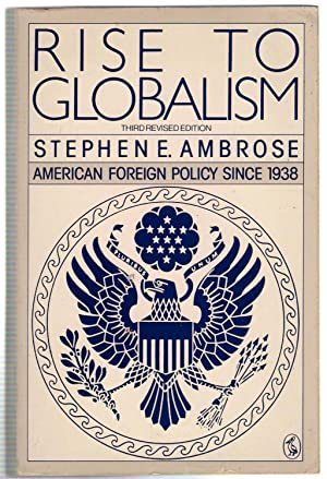 an analysis of the rise to globalism and the american foreign policy since 1938 Rise to globalism: american foreign policy since 1938 is an alluring analysis of america's outside approach of world war ii to the gulf war the author, stephen e ambrose, received a phd in history from the university of wisconsin.