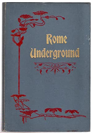 Rome Underground or the Testimony of the Catacombs Against the Errors of the Romans: Martin, W. ...