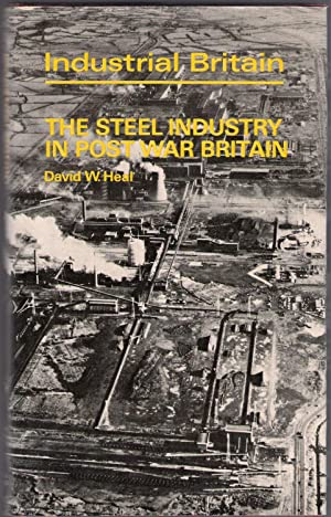 The Steel Industry in Post War Britain: Heal, David W.