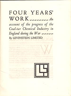 Four Years Work : An Account of the Progress of the Coal-Tar Industry in England During the War: ...