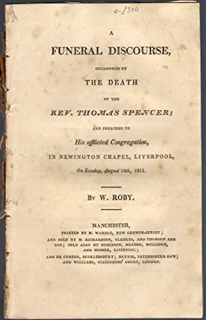 A Funeral Discourse Occasioned by the Death of the Rev. Thomas Spencer; and Preached to His ...