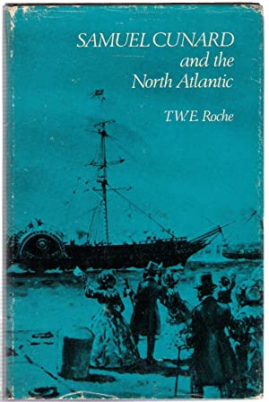 Samuel Cunard and the North Atlantic: Roche, Thomas William Edgar