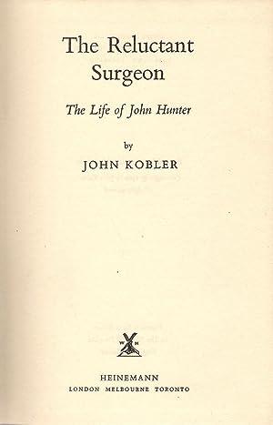 The Reluctant Surgeon : The Life of John Hunter: Kobler, John