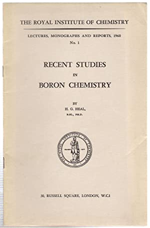 Recent Studies in Boron Chemistry : The Royal Institute of Chemistry Lectures 1960, No.1: Heal, H.G...