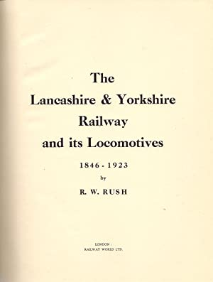 The Lancashire & Yorkshire Railway and its Locomotives 1846-1923: Rush, R.W.