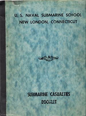 Submarine Casualties Booklet : U.S. Naval Submarines School, New London, Connecticut