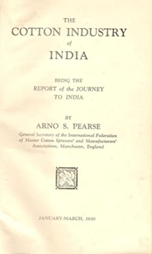The Cotton Industry of India : Being the Report of the Journey to India: Pearse, Arno S.