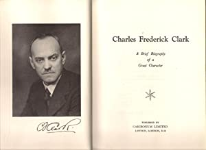 Charles Frederick Clarke : A Brief Biography of a Great Character
