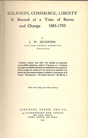 Religion, Commerce, Liberty : A Record of a Time of Storm and Change 1683-1793: Jeudwine, J.W.