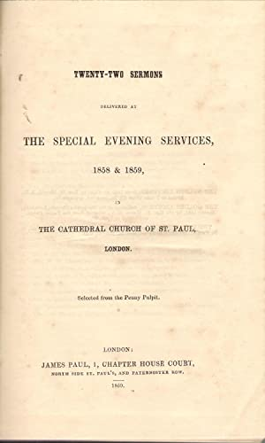 Twenty-Two Sermons Delivered at the Special Evening Services, 1858 & 1859 in the Cathedral ...