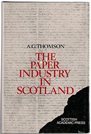 The Paper Industry in Scotland, 1590-1861: Thomson, Alistair G.