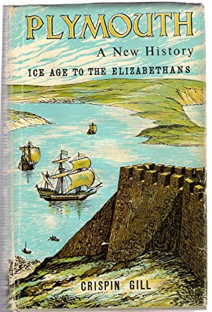 Plymouth : A New History - Ice Age to the Elizabethans: Gill, Crispin