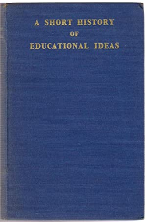 A Short History of Educational Ideas: Curtis, S.J.
