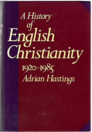A History of English Christianity 1920-1985: Hastings, Adrian