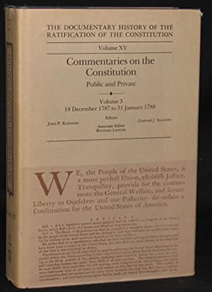 THE DOCUMENTARY HISTORY OF THE RATIFICATION OF THE CONSTITUTION -- VOLUME XV: COMMENTARIES ON THE ...
