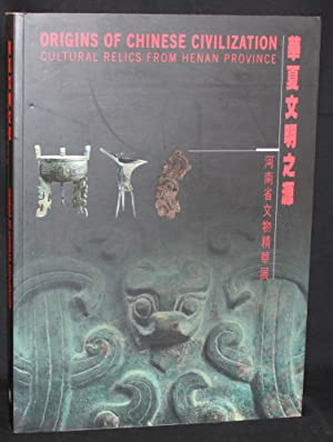 ORIGINS OF CHINESE CIVILIZATION: CULTURAL RELICS FROM HENAN PROVINCE