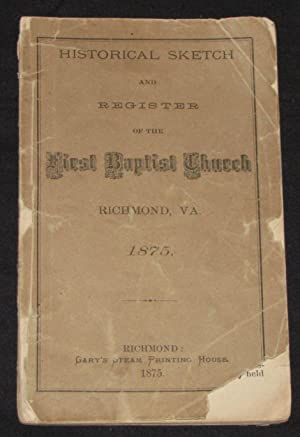 HISTORICAL SKETCH AND REGISTER OF THE FIRST BAPTIST CHURCH, RICHMOND, VA 1875