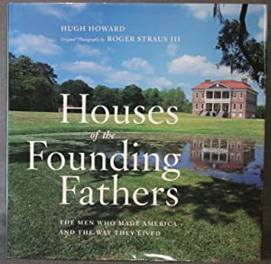 HOUSES OF THE FOUNDING FATHERS: THE MEN WHO MADE AMERICA AND THE WAY THEY LIVED (Signed)