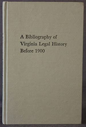 A BIBLIOGRAPHY OF VIRGINIA LEGAL HISTORY BEFORE 1900