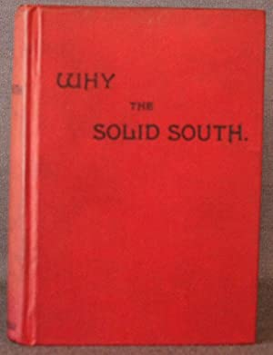 WHY THE SOLID SOUTH? OR, RECONSTRUCTION AND ITS RESULTS