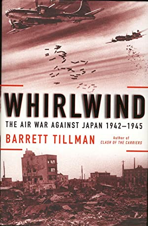 WHIRLWIND: The Air War Against Japan 1942 1945.