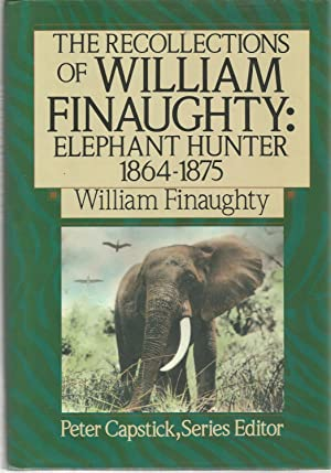THE RECOLLECTIONS OF WILLIAM FINAUGHTY: ELEPHANT HUNTER: FINAUGHTY, William