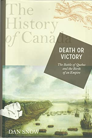 DEATH OR VICTORY: The Battle of Quebec and the Birth of Empire.