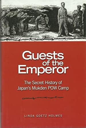 GUESTS OF THE EMPEROR: The Secret History of Japan?s Mukden POW Camp.