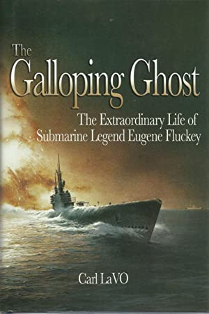 THE GALLOPING GHOST: The Extraordinary Life of Submarine Legend Eugene Fluckey.