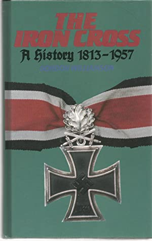 THE IRON CROSS: A HISTORY 1813-1957.: WILLIAMSON, Gordon
