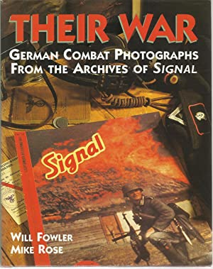 THEIR WAR: German Combat Photographs From The Archives Of Signal Magazine.