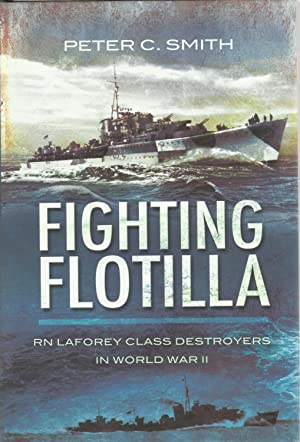 FIGHTING FLOTILLA: RN Laforey Class Destroyers in World War II.