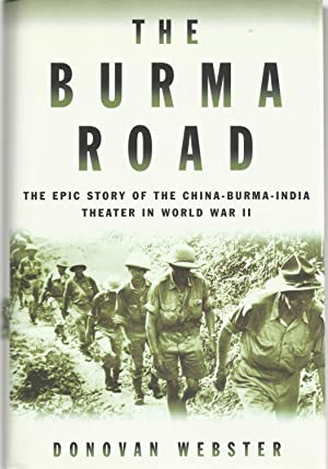 THE BURMA ROAD: The Epic Story of the China-Burma-India Theater in World War II.
