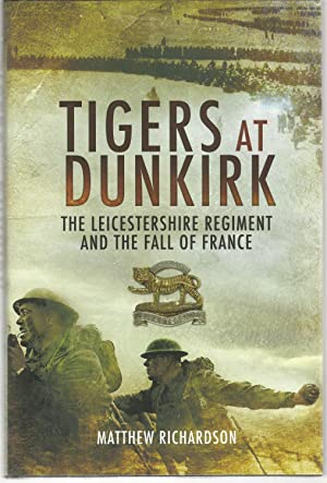 TIGERS AT DUNKIRK: The Leicestershire Regiment and the Fall of France.