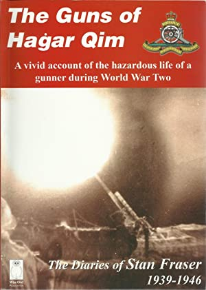 THE GUNS OF HAGAR QIM: The Diaries of Stan Fraser 1939-1946.