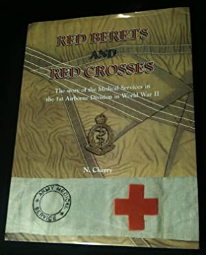 RED BERETS AND RED CROSSES: The Story of the Medical Services in the 1st Airborne Division in Wor...