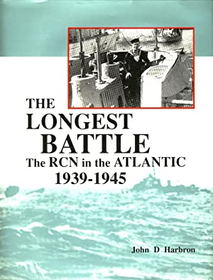 THE LONGEST BATTLE: The Royal Canadian Navy in the Atlantic, 1939-1945.