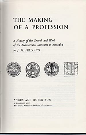 The Making Of A Profession: A history of the growth and work of the architectural institutes in A...
