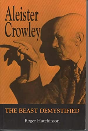Aleister Crowley: The Beast Demystified