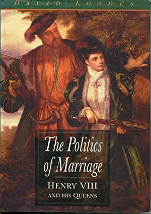 The Politics of Marriage : Henry VIII: Loades, David