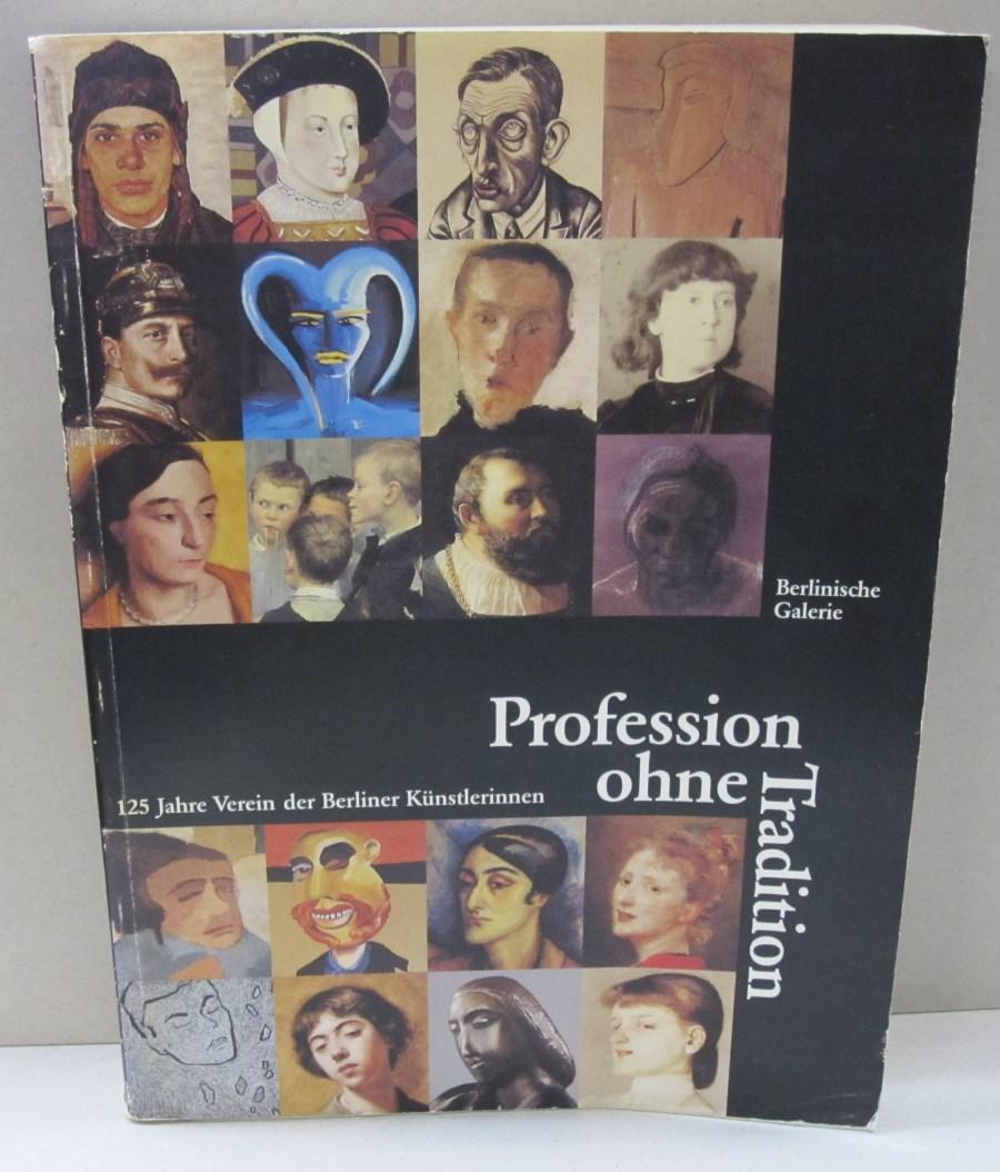 Profession ohne tradition: 125 Jahre Verein der Berliner Künstlerinnen