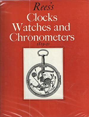 Rees's Clocks Watches and Chronometers 1819-1920; A Selection from the Cyclopaedia; or Universal ...