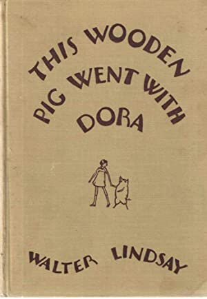 This Wooden Pig went with Dora.: Lindsay,Walter.