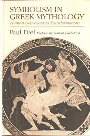 Symbolism in Greek Mythology; Human Desire and Its Transformations: Paul Diel with a preface by ...
