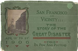 San Francisco and Vicinity. The Story of the Great Disaster; Told by Pen and Picture April 18 to ...