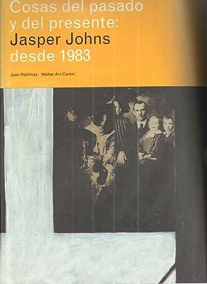 Cosas Del Pasado y Del Presente : Jasper Johns Desde 1983: Joan Rothfuss