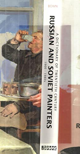 Dictionary of 20th Century Russian and Soviet Painters; 1900-1980: Matthew Cullerne Bown