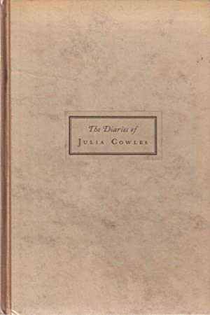 The Diaries of Julia Cowles; A Connecticut Record, 1797-1803. Edited from the Original Manuscript...