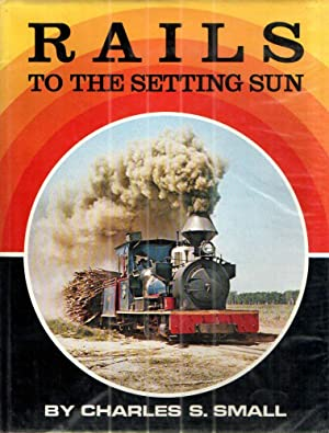Rails to the Setting Sun: Small,Charles S.