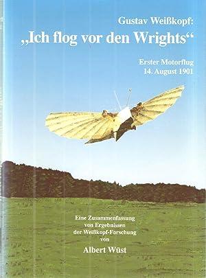"""Gustav Weibkopf:,, Ich flog vor den Wrights""""; Erster Motorflug 14, August 1901: Albert Wust"""
